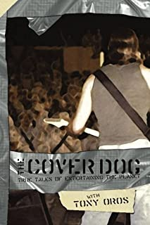 The Cover Dog: True Tales of Entertaining the Planet