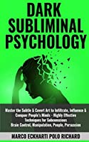 Dark Subliminal Psychology: Master the Subtle & Covert Art to Infiltrate, Influence & Conquer People's Minds -Highly Effective Techniques for Subconscious Brain Control, Manipulation, People, Persuasion