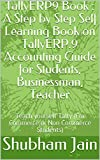 TallyERP9 Book : A Step by Step Self Learning Book on TallyERP.9 Accounting Guide for Students, Businessman, Teacher: Teach yourself Tally (For Commerce or Non Commerce Students) (Tally ERP.9 1)
