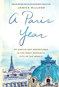 A Paris Year: My day-to-day adventures in the most romantic city in the world by [Janice MacLeod]