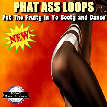 Phat Ass Loops - Put The Fruity In Yo Booty And Dance