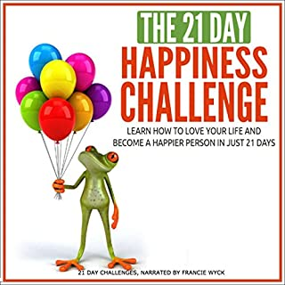 The 21-Day Happiness Challenge - Learn How to Love Your Life and Become a Happier Person in Just 21 Days  cover art