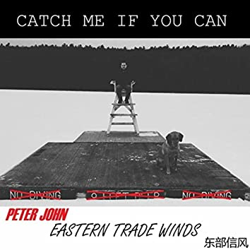 Catch Me If You Can / Eastern Trade Winds