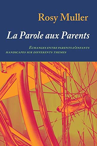 La parole aux parents: Echanges entre parents d'enfants handicapés sur différents thèmes (French