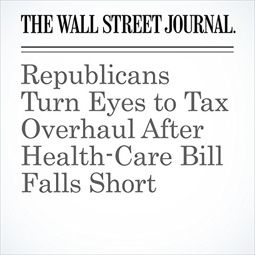 Republicans Turn Eyes to Tax Overhaul After Health-Care Bill Falls Short copertina