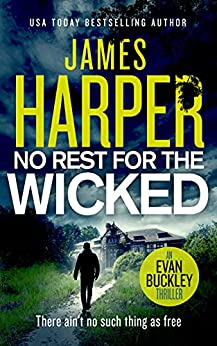 No Rest For The Wicked: An Evan Buckley Crime Thriller (Evan Buckley Thrillers Book 4) by [James Harper]