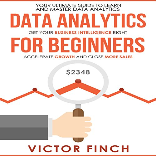 Data Analytics for Beginners: Your Ultimate Guide to Learn and Master Data Analysis                   By:                                                                                                                                 Victor Finch                               Narrated by:                                                                                                                                 John Fehskens                      Length: 1 hr and 47 mins     Not rated yet     Overall 0.0