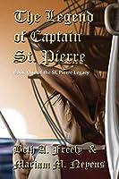 The Legend Of Captain St. Pierre (St. Pierre Legacy)