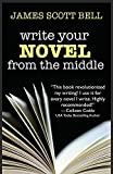 Write Your Novel From The Middle: A New Approach for Plotters, Pantsers and Everyone in Between: 1 (Bell on Writing)