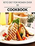 Keto Diet For Women Over 50 Cookbook: Easy and Delicious for Weight Loss Fast, Healthy Living, Reset your Metabolism | Eat Clean, Stay Lean with Real Foods for Real Weight Loss