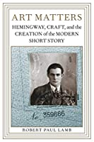 Art Matters: Hemingway, Craft, and the Creation of the Modern Short Story (Southern Literary Studies)