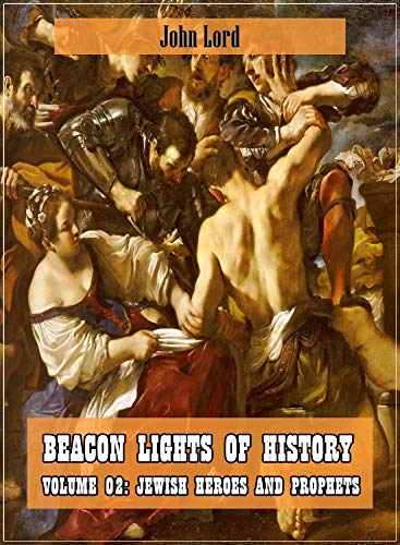 Beacon Lights of History, Volume 02: Jewish Heroes and Prophets (Original and Unabridged Content) (Old Version) (ANNOTATED) (English Edition)