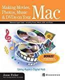 Making Movies, Photos, Music, & DVDs on Your Mac: Using Apple's Digital Hub (CLS.EDUCATION)