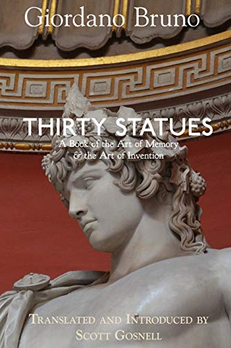 Thirty Statues: A Book of the Art of Memory & the Art of Invention (Collected Works of Giordano Bruno, Band 6)