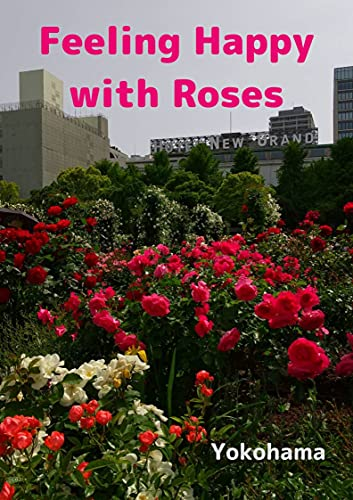Feeling Happy with Roses: Beautiful Early Summer Holiday in Japan (English Edition)