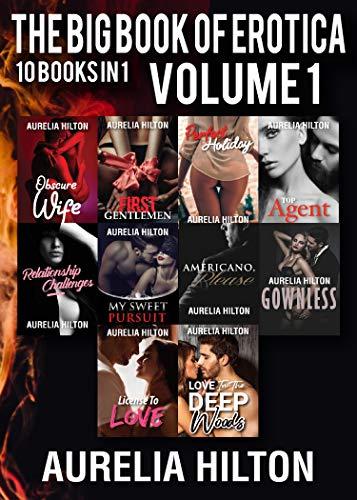 The Big Book of Erotica: 10 Books in 1: Volume 1 (A Hot & Steamy Aurelia Hilton's Romance Short Novel 41)