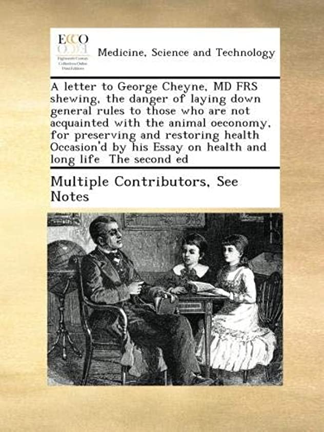 外出協定フィードA letter to George Cheyne, MD FRS shewing, the danger of laying down general rules to those who are not acquainted with the animal oeconomy,  for preserving and restoring health Occasion'd by his Essay on health and long life  The second ed