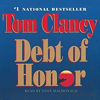 Debt of Honor     A Jack Ryan Novel              Written by:                                                                                                                                 Tom Clancy                               Narrated by:                                                                                                                                 John MacDonald                      Length: 36 hrs and 2 mins     35 ratings     Overall 4.7