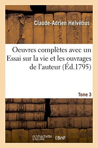 Oeuvres complètes Tome 3: avec un Essai sur la vie et les ouvrages de l'auteur (Philosophie)