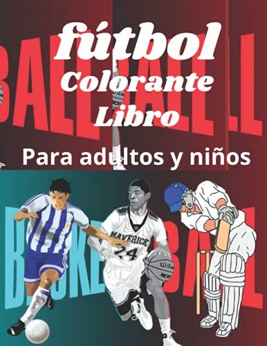 fútbol colorante libro: soccer coloring book: colecciones de fútbol, baloncesto, balonmano, cricket, voleibol. libro de colorear deportivo para niños, niños, hombres y adultos.