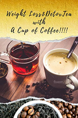 WEIGHT LOSS & DETOX TEA WITH A CUP OF COFFEE: Tea And Coffee Recipes For Weight Loss (English Edition)