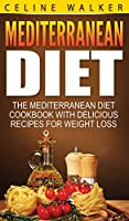 Mediterranean Diet: The Mediterranean Diet Cookbook with Delicious Recipes for Weight Loss