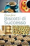 COME FARE BISCOTTI DI SUCCESSO: L'arte della Pasta frolla (D