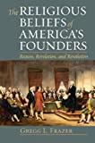 The Religious Beliefs of America s Founders: Reason, Revelation, and Revolution (American Political Thought (University Press of Kansas))