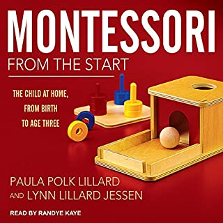 Montessori from the Start     The Child at Home, from Birth to Age Three              By:                                                                                                                                 Paula Polk Lillard,                                                                                        Lynn Lillard Jessen                               Narrated by:                                                                                                                                 Randye Kaye                      Length: 9 hrs and 25 mins     107 ratings     Overall 4.2