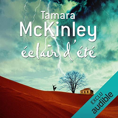Éclair d'été                   De :                                                                                                                                 Tamara McKinley                               Lu par :                                                                                                                                 Juliette Degenne                      Durée : 11 h et 34 min     13 notations     Global 4,6