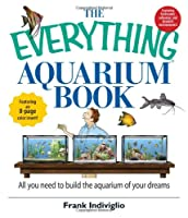 The Everything Aquarium Book: All You Need to Build the Acquarium of Your Dreams (Everything®)