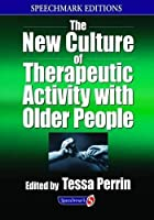The New Culture of Therapeutic Activity with Older People (Speechmark Editions)