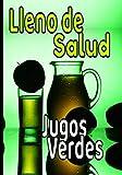 Lleno de salud Jugos verdes: Preserva o recupera tu estado físico y mental con tus recetas de zumo verde / fruta. Escríbelas y guárdalas para un seguimiento serio y duradero
