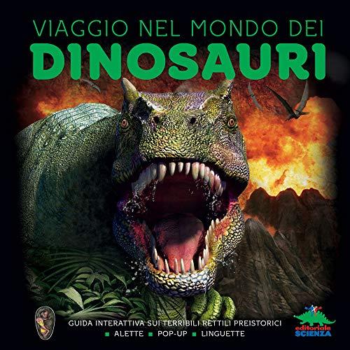 Viaggio nel mondo dei dinosauri. Guida interattiva sui terribili rettili preistorici