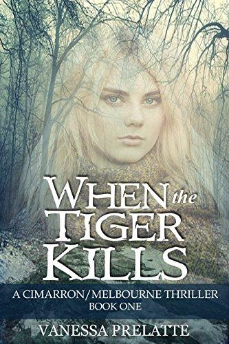 Book: When the Tiger Kills - A Cimarron/Melbourne Thriller - Book One by Vanessa Prelatte