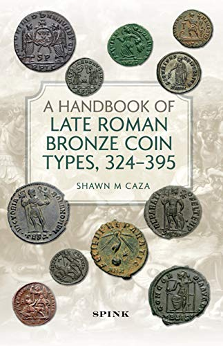 Compare Textbook Prices for A Handbook of Late Roman Bronze Coin Types, 324-395  ISBN 9781912667611 by Caza, Shawn M