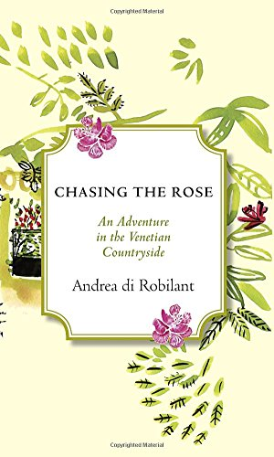 Image of Chasing the Rose: An Adventure in the Venetian Countryside