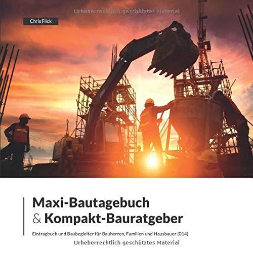 Maxi-Bautagebuch & Kompakt-Bauratgeber: Eintragbuch und Baubegleiter für Bauherren, Familien und Hausbauer (014)