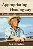 Appropriating Hemingway: Using Him As a Fictional Character