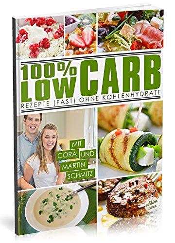 100% LOW CARB: Rezepte (fast) ohne Kohlenhydrate [Zum Abnehmen und schlank bleiben | Diätkochbuch] (Rezepte ohne Kohlenhydrate Kochbuch, Band 1)
