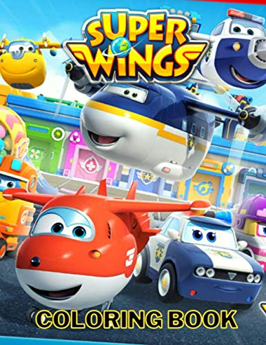 Super Wings Coloring Book: OVER 100 Pages, +50 Hight Quality Coloring Pages Of Super Wings, Perfect Gift For Fans Of Super Wings