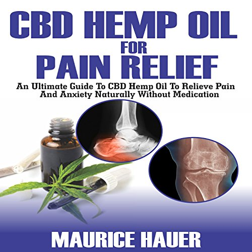 CBD Hemp Oil for Pain Relief: An Ultimate Guide to CBD Hemp Oil to Relieve Pain and Anxiety Naturally Without Medications Titelbild
