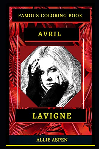 Avril Lavigne Famous Coloring Book: Whole Mind Regeneration and Untamed Stress Relief Coloring Book for Adults