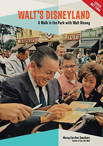 Walt's Disneyland: A Walk in the Park With Walt Disney