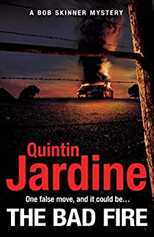The Bad Fire (Bob Skinner series, Book 31): A shocking murder case brings danger too close to home for ex-cop Bob Skinner in this gripping Scottish crime thriller by [Quintin Jardine]