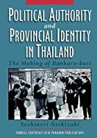 Political Authority and Provincial Identity in Thailand: The Making of Banharn-buri (Studies on Southeast Asia)