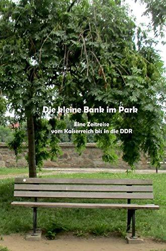 Die kleine Bank im Park: Eine Zeitreise der Jahre 1883 - 1965