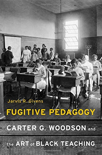 Compare Textbook Prices for Fugitive Pedagogy: Carter G. Woodson and the Art of Black Teaching  ISBN 9780674983687 by Givens, Jarvis R.