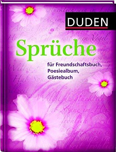 Duden - Sprüche für Freundschaftsbuch, Poesiealbum, Gästebuch: 350 klassische, humorvolle, traditionelle Sprüche und Weisheiten (Duden - Passende Worte)