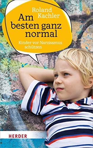Am besten ganz normal: Kinder vor Narzissmus schützen
